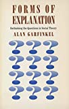 Garfinkel, Alan: Forms of Explanation: Rethinking the Questions in Social Theory