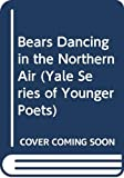 Ms. Christiane Jacox Kyle: Bears Dancing in the Northern Air (Yale Series of Younger Poets)