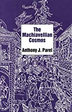 The Machiavellian Cosmos by Anthony J. Parel