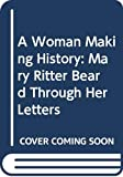 Cott, Nancy F.: A Woman Making History: Mary Ritter Beard Through Her Letters