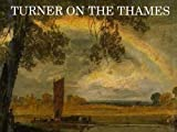 Hill, David: Turner on the Thames: River Journeys in the Year 1805