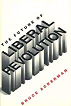 The Future of Liberal Revolution by Bruce…