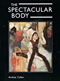 Callen, Anthea: The Spectacular Body: Science, Method, and Meaning in the Work of Degas