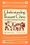 Little, Daniel: Understanding Peasant China: Case Studies in the Philosophy of Social Science