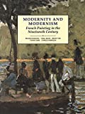 Blake, Nigel: Modernity and Modernism: French Painting in the Nineteenth Century