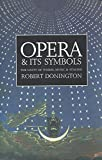 Donington, Robert: Opera and Its Symbols: The Unity of Words, Music, and Staging
