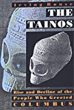 Rouse, Irving: The Tainos: Rise &amp; Decline of the People Who Greeted Columbus