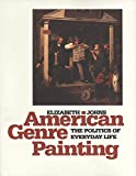 Johns, Elizabeth: American Genre Painting: The Politics of Everyday Life