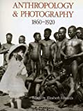 Edwards, Elizabeth: Anthropology and Photography, 1860-1920