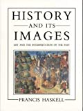 Haskell, Francis: History and Its Images: Art and the Interpretation of the Past