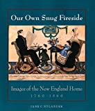 Nylander, Jane C.: Our Own Snug Fireside: Images of the New England Home 1760-1860