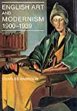 Harrison, Charles: English Art and Modernism, 1900-1939