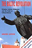 Lieven, Anatol: The Baltic Revolution: Estonia, Latvia, Lithuania and the Path to Independence