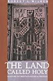 Wilken, Robert Louis: The Land Called Holy: Palestine in Christian History and Thought