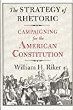 Riker, William H.: The Strategy of Rhetoric: Campaigning for the American Constitution