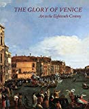 Martineau, Jane: The Glory of Venice: Art in the Eighteenth Century