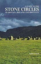 A Guide to the Stone Circles of Britain,…