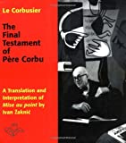 Le Corbusier: The Final Testament of Pere Corbu: A Translation and Interpretation of Mise au point by Ivan Zaknic (Henry McBride Series in Modernism and Mo)