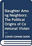 Human Rights Watch: Slaughter Among Neighbors: Political Origins of Communal Violence (Yale Fastback)
