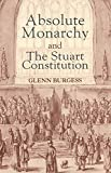 Burgess, Glenn: Absolute Monarchy and the Stuart Constitution