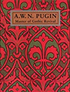 A. W. N. Pugin: Master of Gothic Revival by…