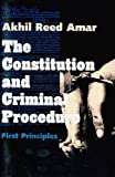 Akhil Ree Amar: Constitution and Criminal Procedure: First Principles