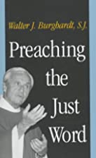 Preaching the Just Word by Walter Burghardt