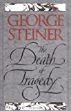 Steiner, George: The Death of Tragedy
