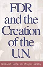 FDR and the Creation of the U.N. by Townsend…