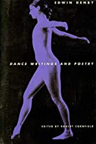 Dance Writings and Poetry by Edwin Denby