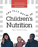 Tamborlane, William V.: The Yale Guide to Children's Nutrition