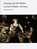 Honig, Elizabeth Alice: Painting &amp; the Market in Early Modern Antwerp