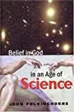 Polkinghorne, J. C.: Belief in God in an Age of Science