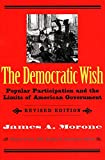 Morone, James: The Democratic Wish: Popular Participation and the Limits of American Government