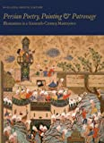 Simpson, Marianna Shreve: Persian Poetry, Painting & Patronage: Illustrations in a Sixteenth-Century Masterpiece