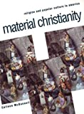 McDannell, Colleen: Material Christianity, Religion and Popular Culture in America