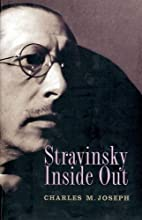 Stravinsky Inside Out by Charles M. Joseph