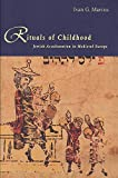 Marcus, Ivan G.: Rituals of Childhood: Jewish Acculturation in Medieval Europe