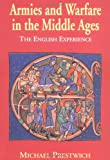 Prestwich, Michael: Armies and Warfare in the Middle Ages: The English Experience