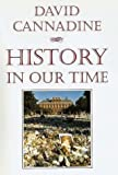 Cannadine, David: History in Our Time