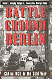 Bailey, George: Battleground Berlin: CIA Vs. KGB in the Cold War