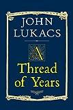 Lukacs, John: A Thread of Years