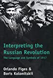 Figes, Orlando: Interpreting the Russian Revolution: The Language and Symbols of 1917