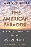 David G. Myers: The American Paradox: Spiritual Hunger in an Age of Plenty