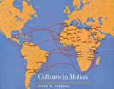 Stearns, Peter N.: Cultures in Motion: Mapping Key Contacts and Their Imprints in World History