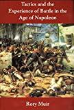 Muir, Rory: Tactics and the Experience of Battle in the Age of Napoleon
