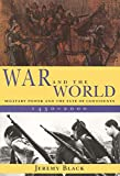 Black, Jeremy: War and the World: Military Power and the Fate of Continents, 1450-2000