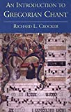 Crocker, Richard L.: An Introduction to Gregorian Chant: Richard L. Crocker