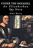 Bossy, John: Under the Molehill: An Elizabethan Spy Story