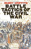 Griffith, Paddy: Battle Tactics of the Civil War